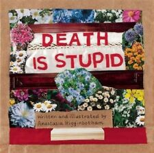 Death Is Stupid by Higginbotham, Anastasia -Hcover