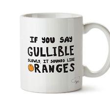 IF YOU SAY GULLIBLE SLOWLY IT SOUNDS LIKE ORANGES  10oz mug joke