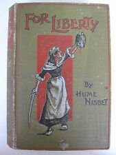 Hume  Nisbet - FOR LIBERTY (1898) – Australian Author