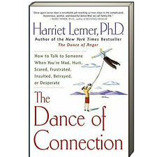 Dance of Connection How to Talk Someone When You're Mad, Hurt by Harriet Lerner