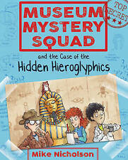 Museum Mystery Squad and the Case of the Hidden Hieroglyphics (Young Kelpies: Mu