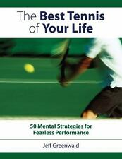 The Best Tennis of Your Life: 50 Mental Strategies for Fearless Perfor-ExLibrary
