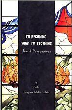 I'm Becoming What I'm Becoming : Jewish Perspectives Rabbi Benjamin Scolnic Pbk