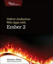 Deliver Audacious Web Apps with Ember 2: By White, Matthew