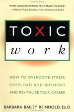Toxic Work: How to Overcome Stress, Overload and B