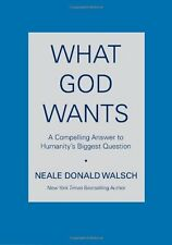 What God Wants: A Compelling Answer to Humanitys Biggest Question by Neale Dona