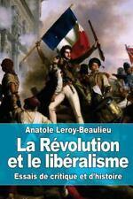 La Révolution et le Libéralisme : Essais de Critique et D'histoire by Anatole...