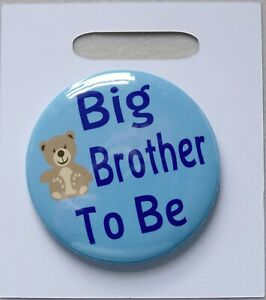 Button Badge 55mm Dia -  Novelty Message 'Big brother To Be'