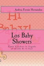 Los Baby Showers : Cómo Celebrar la Llegada Al Mundo de Tu Hijo by Andrea...