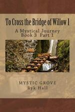 To Cross the Bridge of Willow Part 1 : A Mystical Journey - Book 3 by Richard...