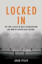Locked in: The True Causes of Mass Incarceration--and How to Achieve Real...