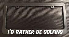 I'd Rather Be Golfing- License Plate Frame Black - Choose Color! clubs swing tee