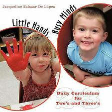 Little Hands, Busy Minds : Daily Curriculum for Two's and Three's by...