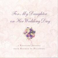 For My Daughter on Her Wedding Day : A Keepsake Journal from Mother to Daughter