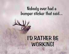 METAL MAGNET Deer No Bumper Sticker Said Rather Be Working Hunting Hunt Humor