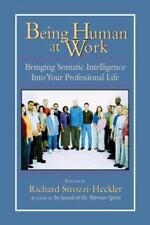 Being Human at Work: Bringing Somatic Intelligence Into Your Professional Life,