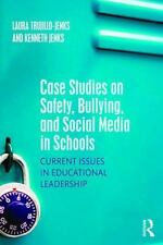 Case Studies on Safety, Bullying, and Social Media in Schools : Current Issue...