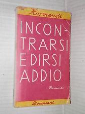 INCONTRARSI E DIRSI ADDIO Ferenc Kormendi Bompaini 1945 libro romanzo racconto