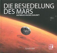 Nebel: Die Besiedelung des Mars, Aufbruch in die Zukunft Buch/Raumfahrt/Bildband