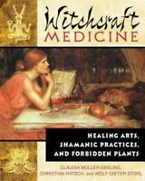 Witchcraft Medicine: Healing Arts, Shamanic Practices, and Forbidden Plants: ...