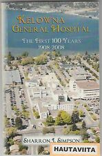Kelowna BC General Hospital History 1908-2008 100th Anniversary BritishColumbia