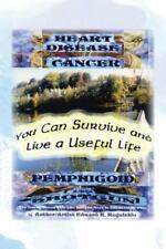 You Can Survive and Live a Useful Life : Heart Desease, Cancer, Pemphigoid...