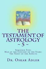 The Testament of Astrology ~ 5 ~ : Sequence Five: Man in the Concert of the...