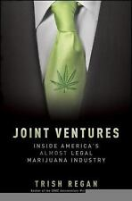 Joint Ventures: Inside America's Almost Legal Marijuana Industry: By Regan, T...
