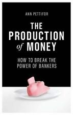 The Production of Money: How to Break the Power of the Banks by Ann Pettifor | H