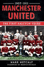 Manchester United 1907-1911 - The First Halcyon Years - Red Devils Football book