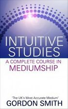 Intuitive Studies A Complete Course In Mediumship by Gordon Smith NEW