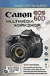 Magic Lantern Guides: Canon EOS 60D Multimedia Workshop, , Lark Books, Very Good
