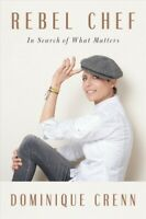 Rebel Chef : In Search of What Matters, Hardcover by Crenn, Dominique; Brocke...