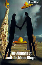 NEW The Alphanaut and the Moon Rings by Dale Abbit