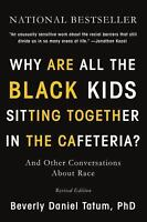 Why Are All the Black Kids Sitting Together in the Cafeteria?: And Other Convers