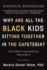 Why Are All the Black Kids Sitting Together in the Cafeteria?: And Other