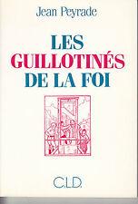 PEYRADE Jean / Les guillotinés de la foi. Editions C.L.D. 1991. 124 pages.