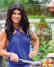 Fabulicious!: On the Grill: Teresa's Smoking Hot Backyard Recipes, Giudice, Tere