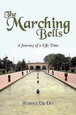 The Marching Bells : A Journey of a Life Time by Waheed Ud Din (2011, Paperback)