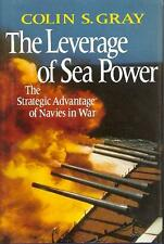 Leverage of Sea Power: The Strategic Advantage of Navies in War by Colin S. Gray