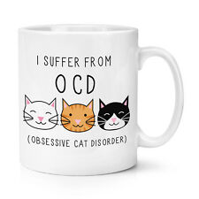 I SUFFER FROM OBSESSIVE CAT DISORDER OCD 10OZ MUG CUP Crazy Cat Lady Funny