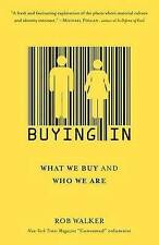 NEW Buying In: What We Buy and Who We Are by Rob Walker