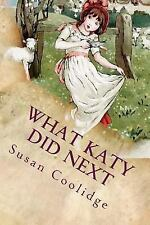 What Katy Did Next : Illustrated by Susan Coolidge (2016, Paperback)