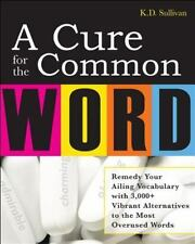 A Cure for the Common Word : Remedy Your Tired Vocabulary with 3,000+ Vibrant...