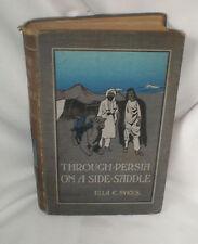 THROUGH PERSIA ON A SIDE - SADDLE W/ Illustration 2nd edi 1901 rev Ella Sykes