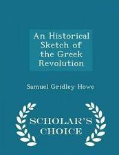 An Historical Sketch Greek Revolution - Scholar's Choice E by Howe Samuel Gridle