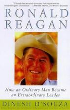 Ronald Reagan: How an Ordinary Man Became an Extraordinary Leader D'Souza, Dine