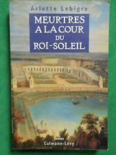 MEURTRES A LA COUR DU ROI SOLEIL ARLETTE LEBIGRE POLAR LOUIS XIV GRAND FORMAT