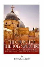 The Church of the Holy Sepulchre: the History of Christianity in Jerusalem...