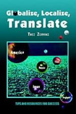 Globalize, Localize, Translate : Tips and Resources for Success by Thei...